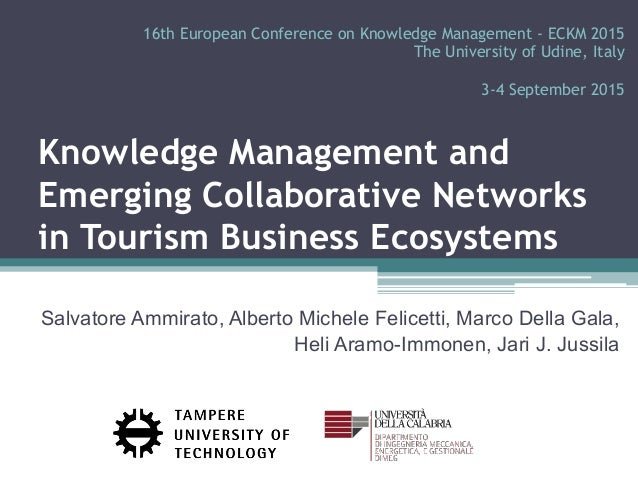 Knowledge Management and Emerging Collaborative Networks in Tourism Business Ecosystems Salvatore Ammirato, Alberto Michel...