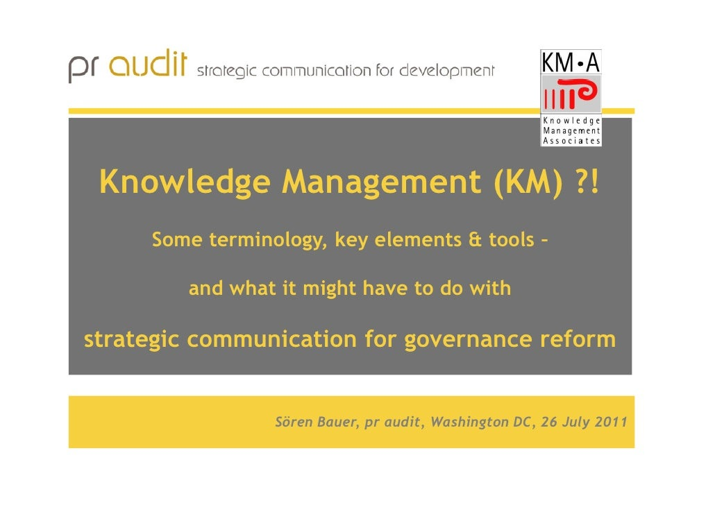 Knowledge Management (KM) ?!     Some terminology, key elements & tools –        and what it might have to do withstrategi...
