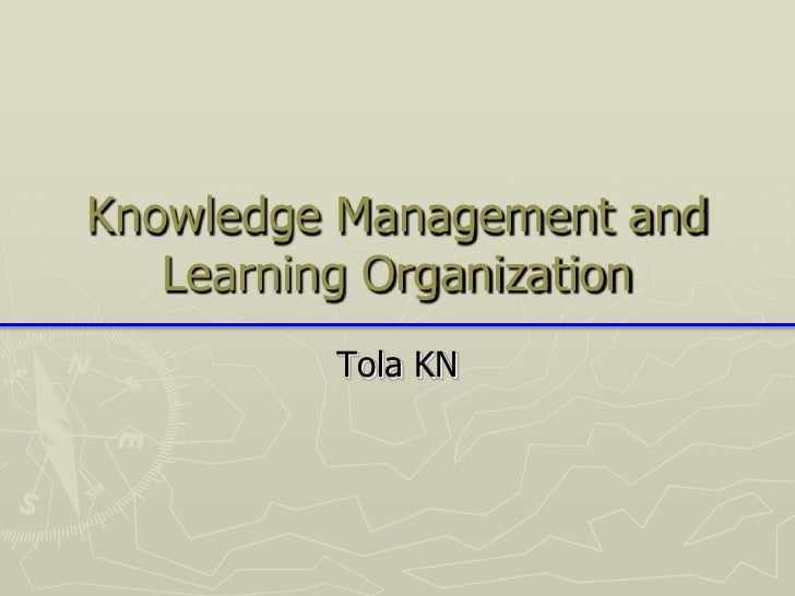 Knowledge Management and   Learning Organization         Tola KN