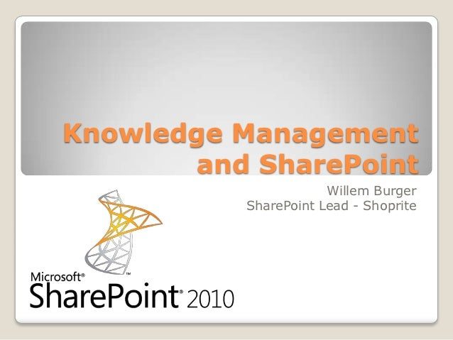 Knowledge Management       and SharePoint                      Willem Burger          SharePoint Lead - Shoprite