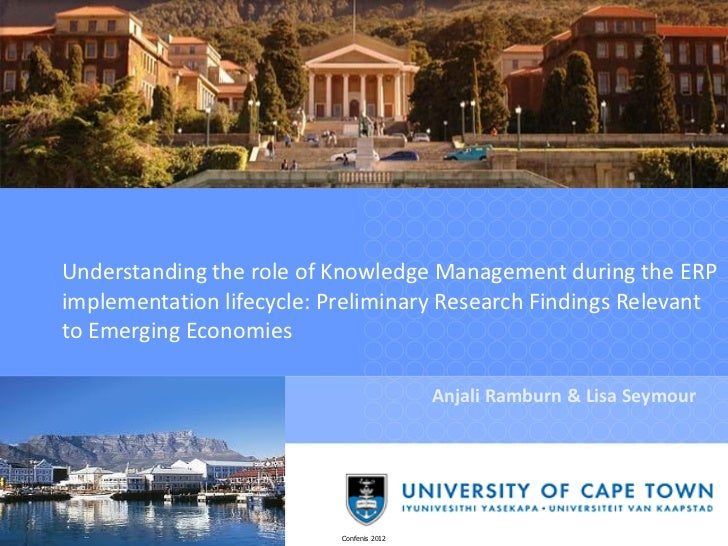 Understanding the role of Knowledge Management during the ERPimplementation lifecycle: Preliminary Research Findings Relev...