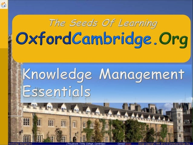 Knowledge Management  (This picture: Trinity College, Cambridge)  Contact Email  Design Copyright 1994-2013 © OxfordCambri...