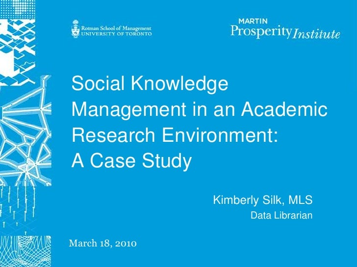 Social Knowledge Management in an Academic Research Environment:A Case Study<br />Kimberly Silk, MLS<br />Data Librarian <...