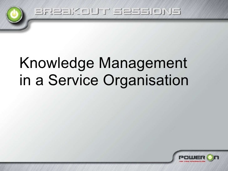Knowledge Management in a Service Organisation