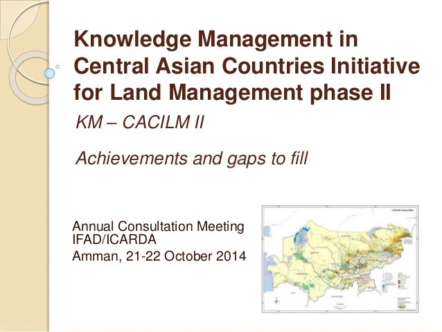 Knowledge Management in  Central Asian Countries Initiative  for Land Management phase II  KM – CACILM II  Achievements an...