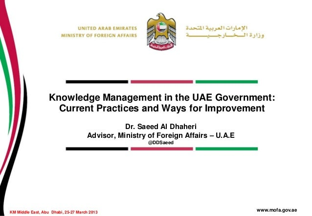 Knowledge Management in the UAE Government: Current Practices and Ways for Improvement Dr. Saeed Al Dhaheri Advisor, Minis...