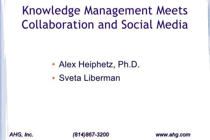 Knowledge Management Meets     Collaboration and Social Media               ●   Alex Heiphetz, Ph.D.             ●   Sveta...