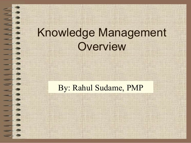 Knowledge Management Overview  By: Rahul Sudame, PMP