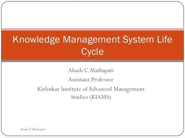 Akash C.MathapatiAssistant ProfessorKirloskar Institute of Advanced ManagementStudies (KIAMS)Knowledge Management System L...