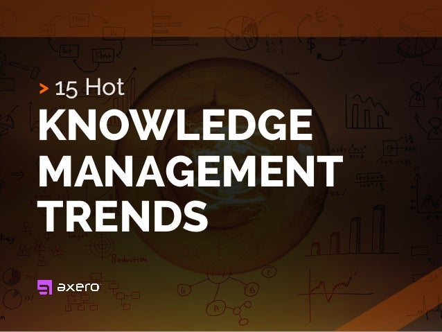 15 Hot KNOWLEDGE MANAGEMENT TRENDS >
