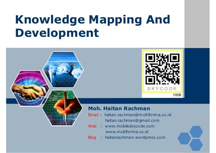 Knowledge Mapping AndDevelopment         Moh. Haitan Rachman         Email : haitan.rachman@multiforma.co.id              ...