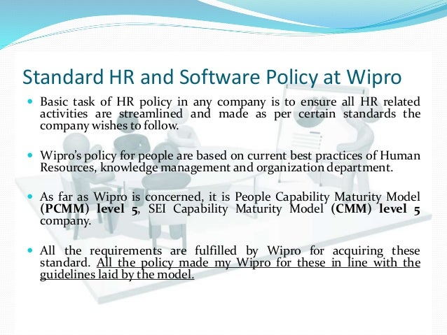wipro hrm policy Nokia group human resources policy 1 policy statement  2 scope of the policy the human resources policy applies to all employees (part-time/ full-time, on fixed or permanent  or employees of service providers all human resources sop's and guidelines are governed by and have to be in full alignment with this policy in case of conflict.