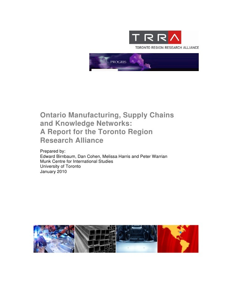 Ontario Manufacturing, Supply Chains and Knowledge Networks: A Report for the Toronto Region Research Alliance Prepared by...