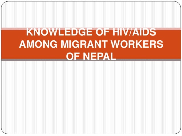 KNOWLEDGE OF HIV/AIDS AMONG MIGRANT WORKERS OF NEPAL