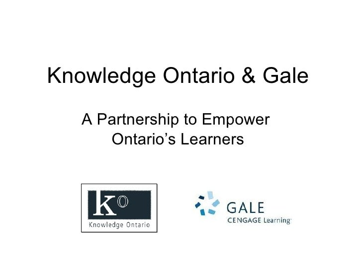 Knowledge Ontario & Gale A Partnership to Empower  Ontario's Learners