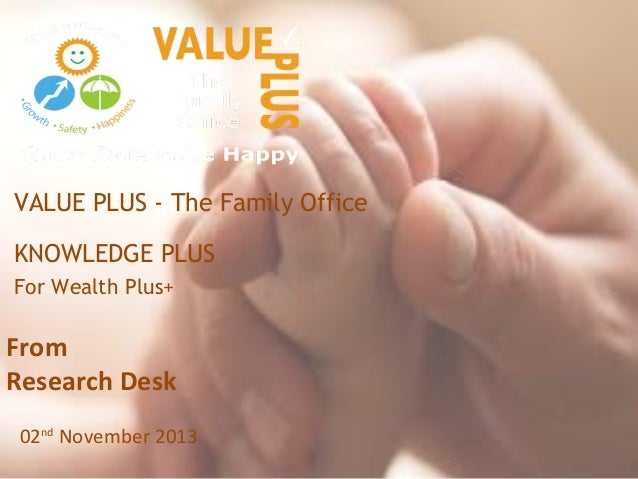 VALUE PLUS - The Family Office KNOWLEDGE PLUS For Wealth Plus+  From Research Desk 02nd November 2013
