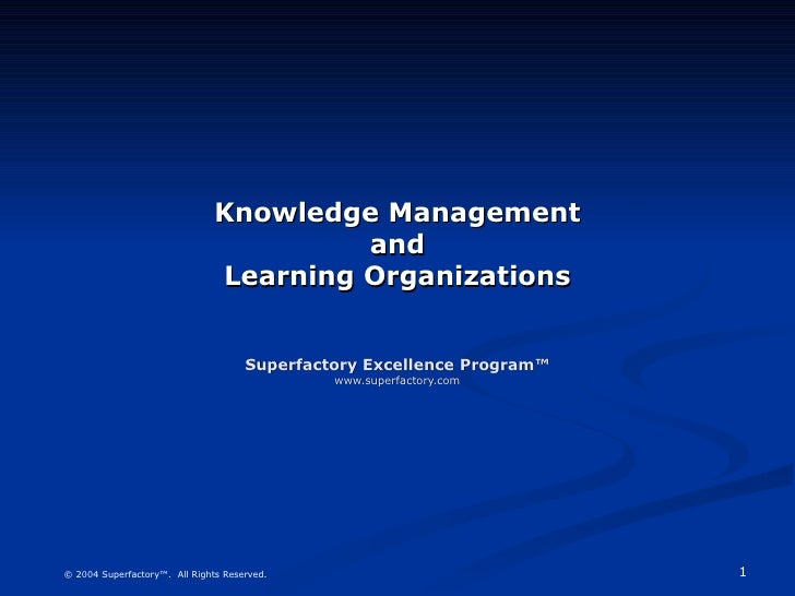 Knowledge Management and Learning Organizations Superfactory Excellence Program™ www.superfactory.com
