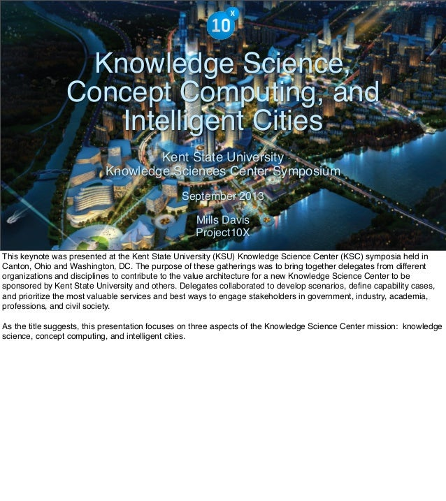 The Mission of Knowledge Science is Transformation Knowledge Science, Concept Computing, and Intelligent Cities Kent State...