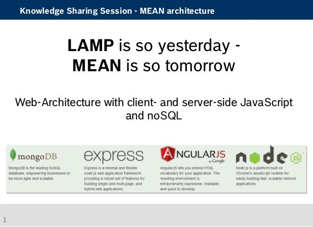 Knowledge Sharing Session - MEAN architecture  LAMP is so yesterday -  MEAN is so tomorrow  Web-Architecture with client- ...