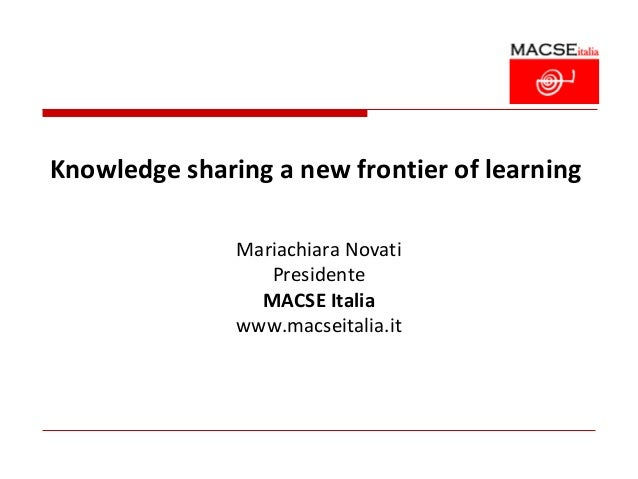 Knowledge sharing a new frontier of learning               Mariachiara Novati                  Presidente                 ...