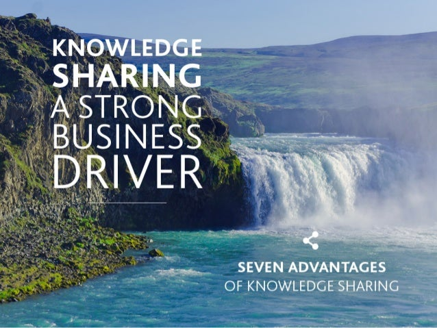 "I   A . . --x. . . .V» .  _ .  ""   s. ' ' * .   .7"".  ? A .      SEVEN ADVANTAGES OF KNOWLEDGE SHARING"