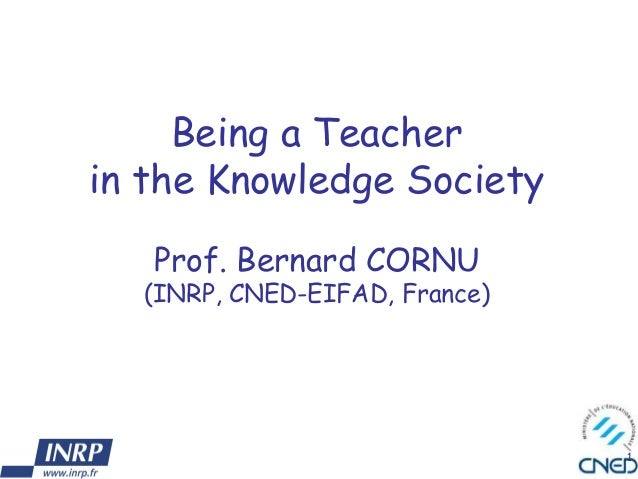 1Being a Teacherin the Knowledge SocietyProf. Bernard CORNU(INRP, CNED-EIFAD, France)