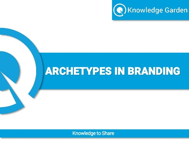 Knowledge to Share ARCHETYPES IN BRANDING