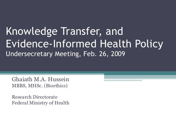 Knowledge Transfer, and Evidence-Informed Health Policy Undersecretary Meeting, Feb. 26, 2009 Ghaiath M.A. Hussein MBBS, M...