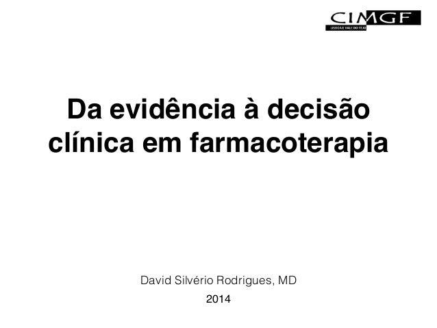 Da evidência à decisão  clínica em farmacoterapia  David Silvério Rodrigues, MD  2014