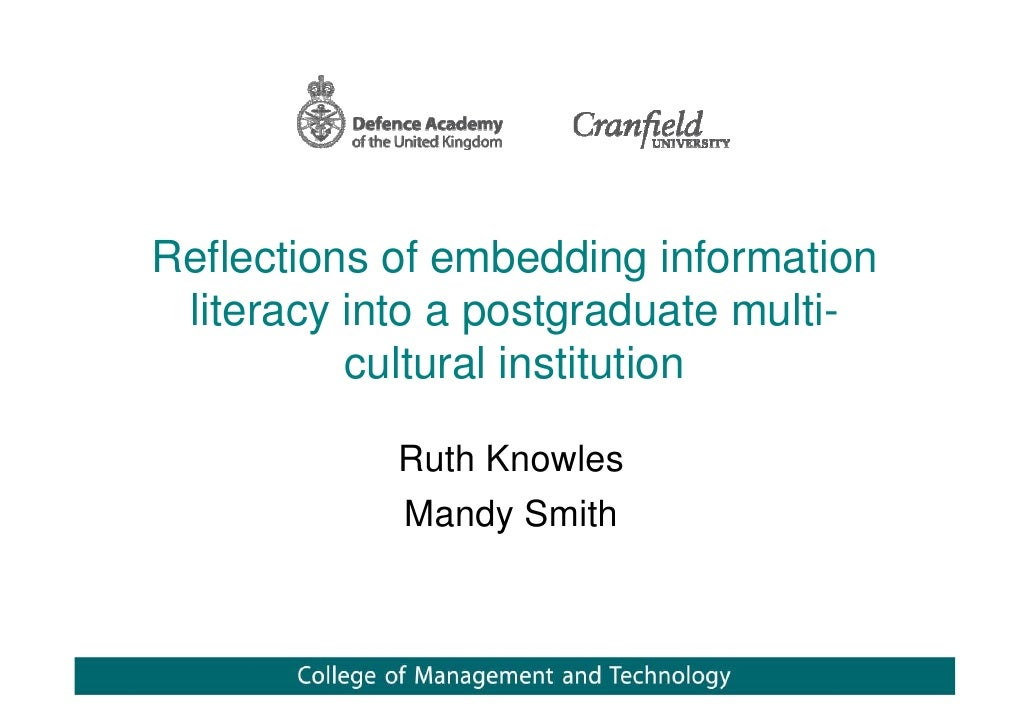 Reflections of embedding information literacy into a postgraduate multi-          cultural institution            Ruth Kno...