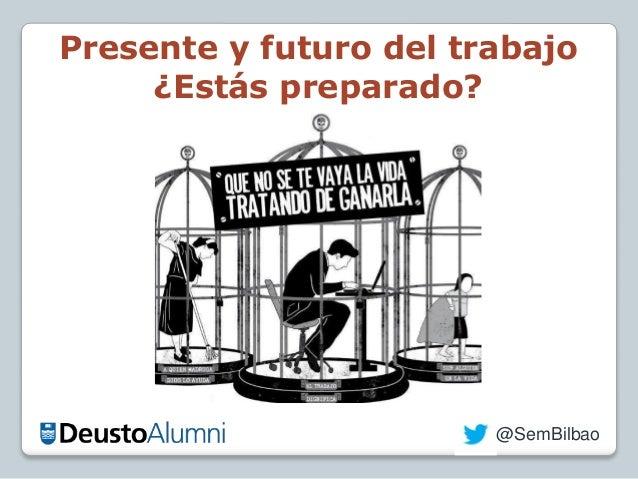 @SemBilbao Presente y futuro del trabajo ¿Estás preparado?