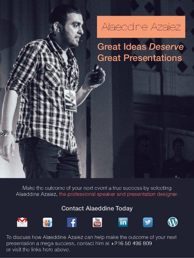 Great Ideas Deserve Great Presentations Contact Alaeddine Today