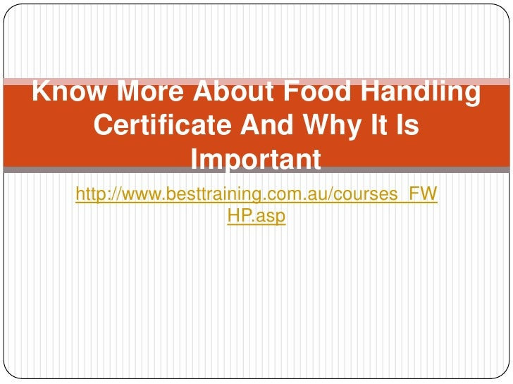 Know More About Food Handling   Certificate And Why It Is           Important  http://www.besttraining.com.au/courses_FW  ...