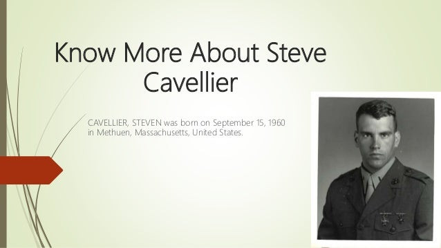 Know More About Steve Cavellier CAVELLIER, STEVEN was born on September 15, 1960 in Methuen, Massachusetts, United States.