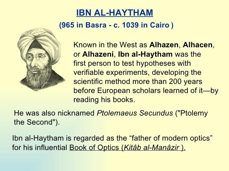 IBN AL-HAYTHAM Known in the West as  Alhazen ,  Alhacen , or  Alhazeni ,  I bn al-Haytham  was the firstperson to test hy...