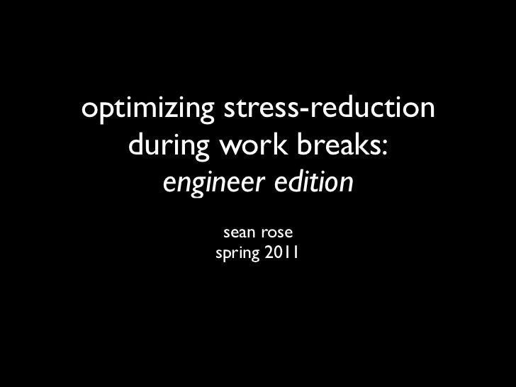 optimizing stress-reduction   during work breaks:      engineer edition           sean rose            cs377t          spr...