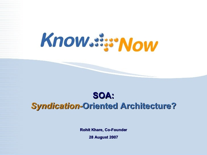 SOA: Syndication- Oriented Architecture? Rohit Khare, Co-Founder 28 August 2007