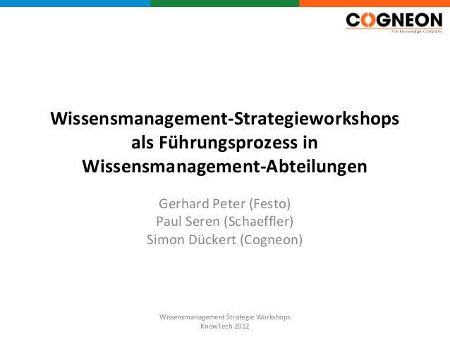 Wissensmanagement-Strategieworkshops        als Führungsprozess in   Wissensmanagement-Abteilungen           Gerhard Peter...