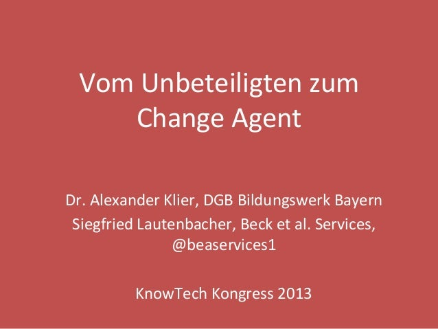 Vom  Unbeteiligten  zum     Change  Agent   Dr.  Alexander  Klier,  DGB  Bildungswerk  Bayern   Si...
