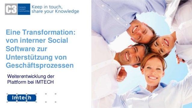 Eine Transformation:von interner SocialSoftware zurUnterstützung vonGeschäftsprozessenWeiterentwicklung derPlattform bei I...