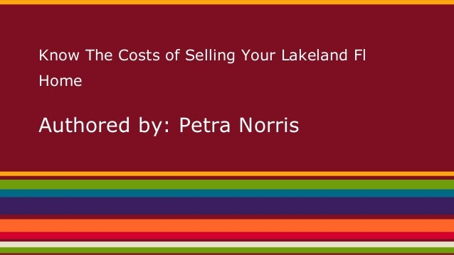 Know The Costs of Selling Your Lakeland Fl Home  Authored by: Petra Norris