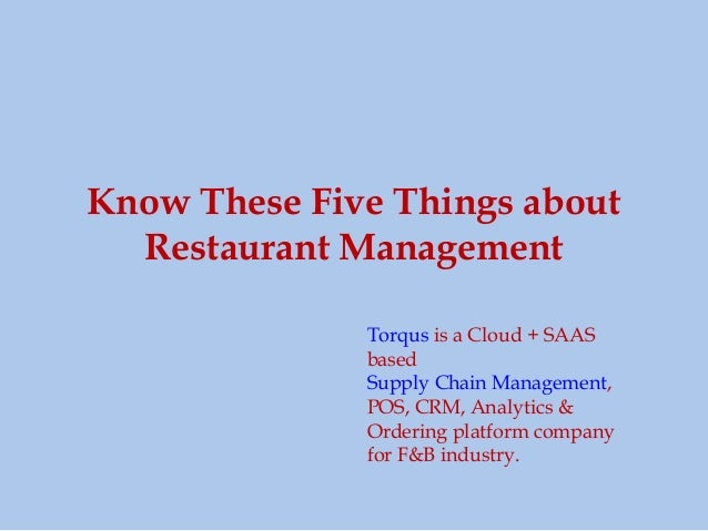 Know These Five Things about Restaurant Management Torqus is a Cloud + SAAS based Supply Chain Management, POS, CRM, Analy...