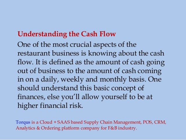 Understanding the Cash Flow One of the most crucial aspects of the restaurant business is knowing about the cash flow. It ...