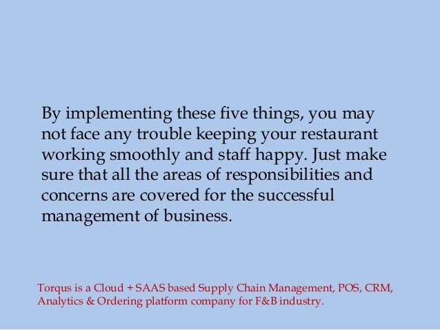 By implementing these five things, you may not face any trouble keeping your restaurant working smoothly and staff happy. ...
