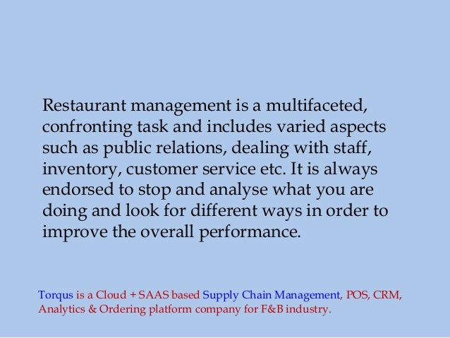 Restaurant management is a multifaceted, confronting task and includes varied aspects such as public relations, dealing wi...