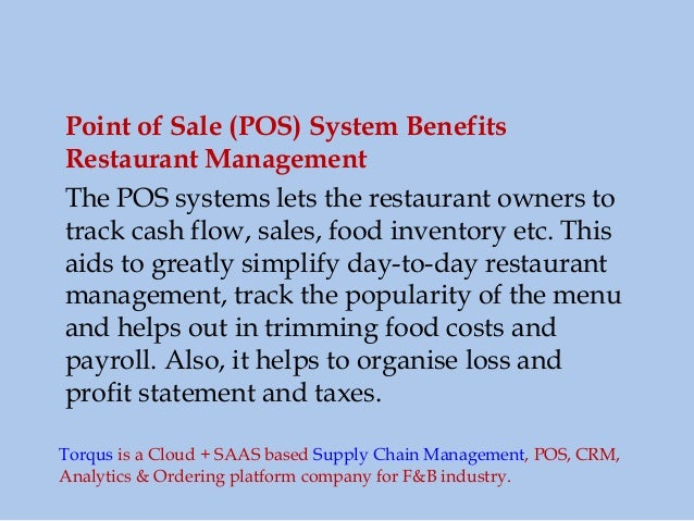 Point of Sale (POS) System Benefits Restaurant Management The POS systems lets the restaurant owners to track cash flow, s...
