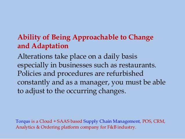 Ability of Being Approachable to Change and Adaptation Alterations take place on a daily basis especially in businesses su...