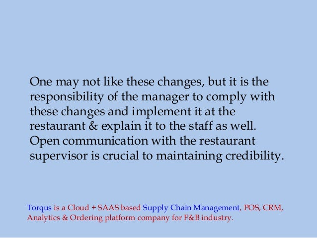 One may not like these changes, but it is the responsibility of the manager to comply with these changes and implement it ...