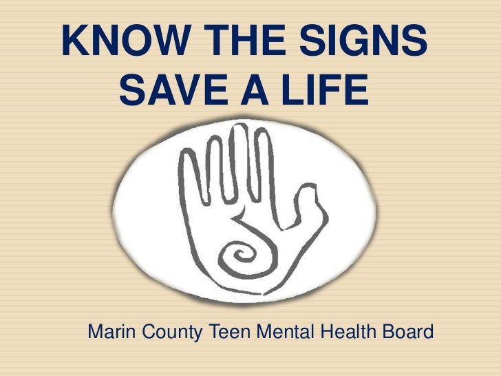 KNOW THE SIGNS  SAVE A LIFE Marin County Teen Mental Health Board