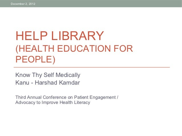 December 2, 2012  HELP LIBRARY  (HEALTH EDUCATION FOR  PEOPLE)  Know Thy Self Medically  Kanu - Harshad Kamdar  Third Annu...